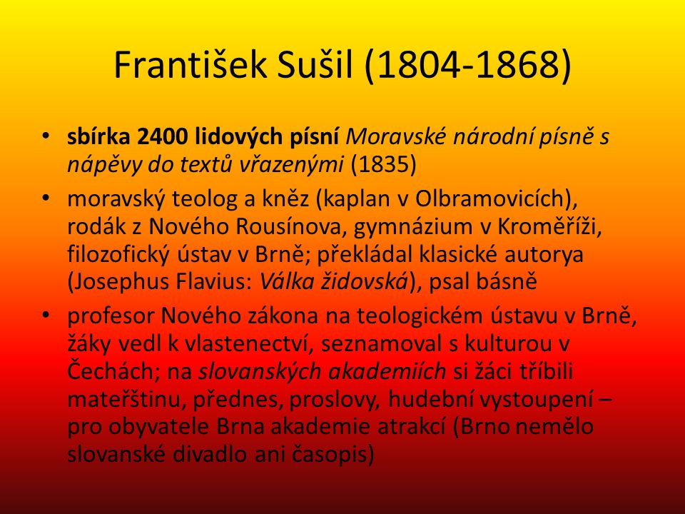 František Sušil (1804-1868) sbírka 2400 lidových písní Moravské národní písně s nápěvy do textů vřazenými (1835)