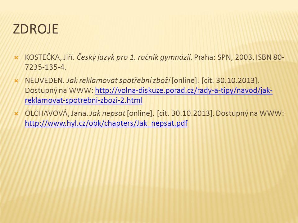 zdroje KOSTEČKA, Jiří. Český jazyk pro 1. ročník gymnázií. Praha: SPN, 2003, ISBN 80- 7235-135-4.