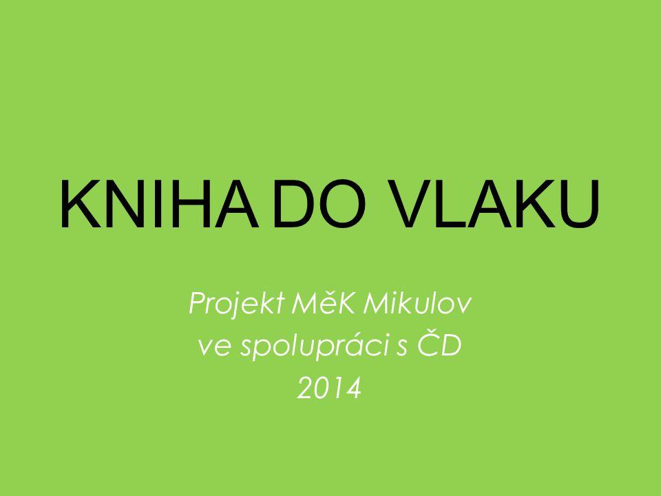 Projekt MěK Mikulov ve spolupráci s ČD 2014