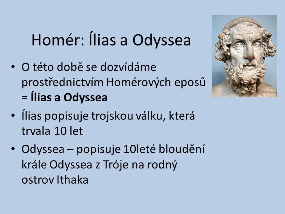 Homér: Ílias a Odyssea O této době se dozvídáme prostřednictvím Homérových eposů = Ílias a Odyssea.