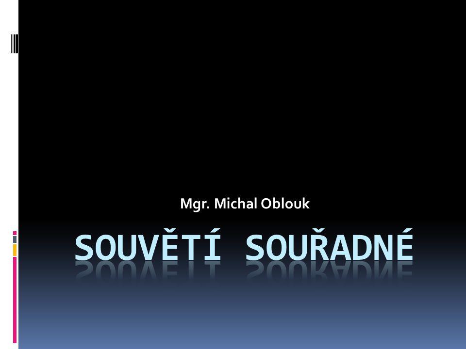 Mgr. Michal Oblouk SOUVĚTÍ SOUŘADNÉ