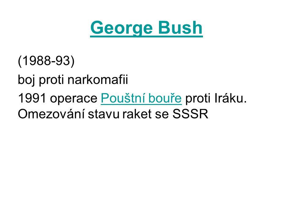George Bush (1988-93) boj proti narkomafii 1991 operace Pouštní bouře proti Iráku.