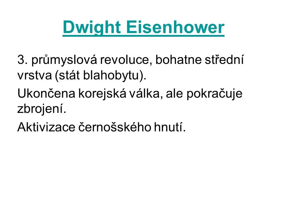 Dwight Eisenhower 3. průmyslová revoluce, bohatne střední vrstva (stát blahobytu). Ukončena korejská válka, ale pokračuje zbrojení.