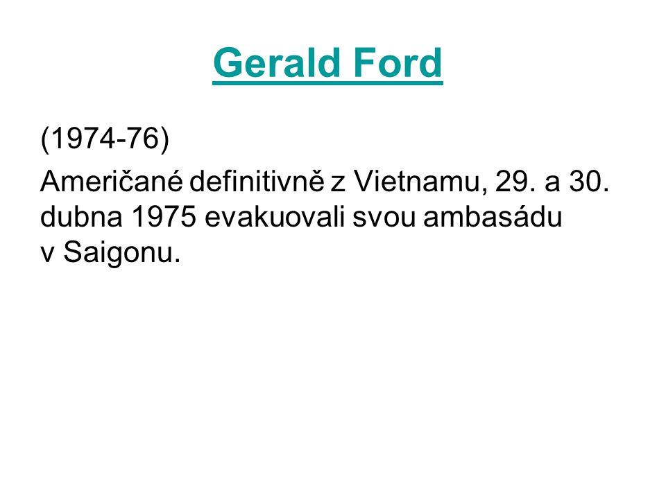 Gerald Ford (1974-76) Američané definitivně z Vietnamu, 29. a 30.