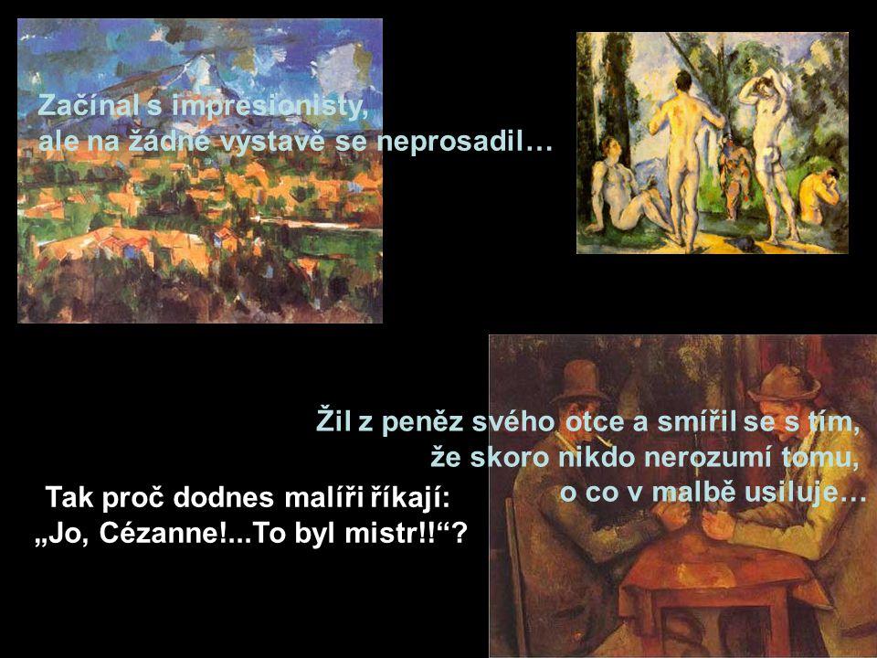 """Tak proč dodnes malíři říkají: """"Jo, Cézanne!...To byl mistr!!"""