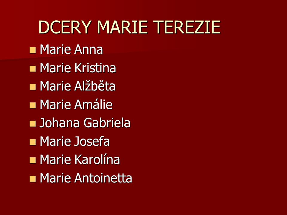 DCERY MARIE TEREZIE Marie Anna Marie Kristina Marie Alžběta