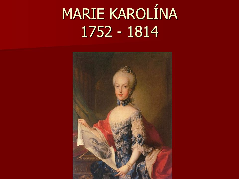 MARIE KAROLÍNA 1752 - 1814