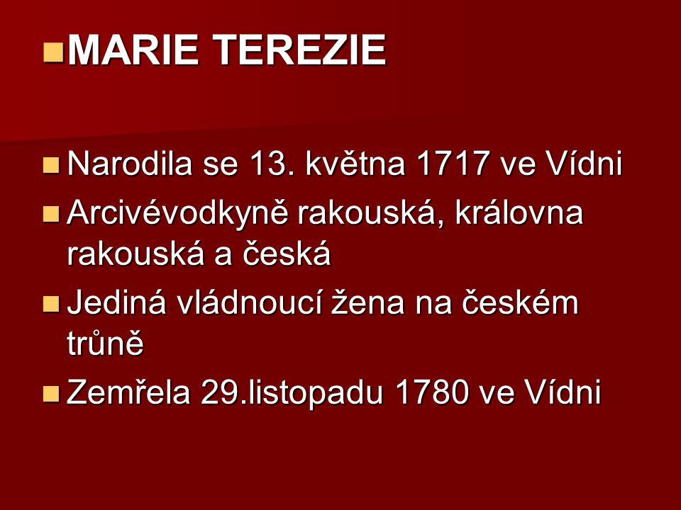 MARIE TEREZIE Narodila se 13. května 1717 ve Vídni