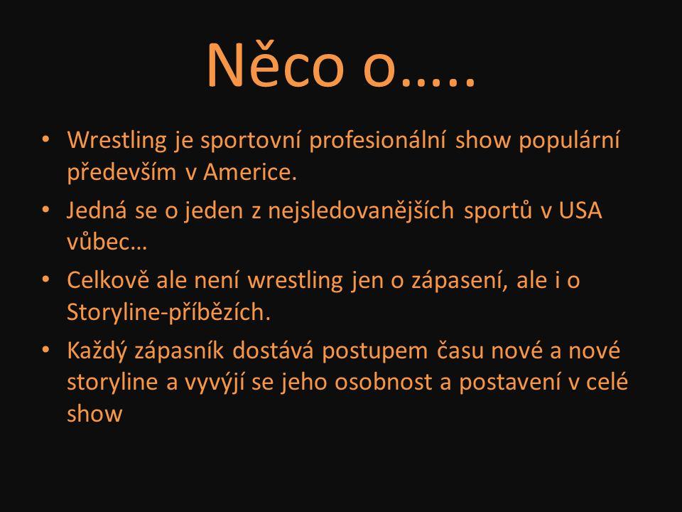 Něco o….. Wrestling je sportovní profesionální show populární především v Americe. Jedná se o jeden z nejsledovanějších sportů v USA vůbec…