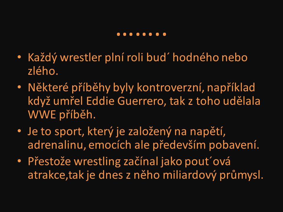 …….. Každý wrestler plní roli bud´ hodného nebo zlého.