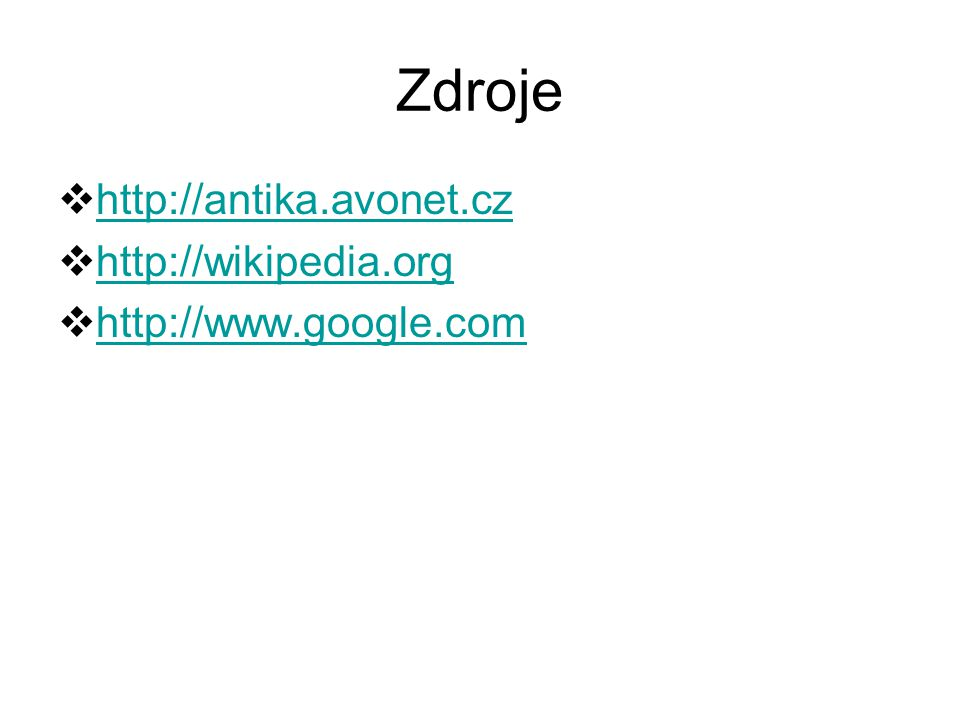 Zdroje http://antika.avonet.cz http://wikipedia.org