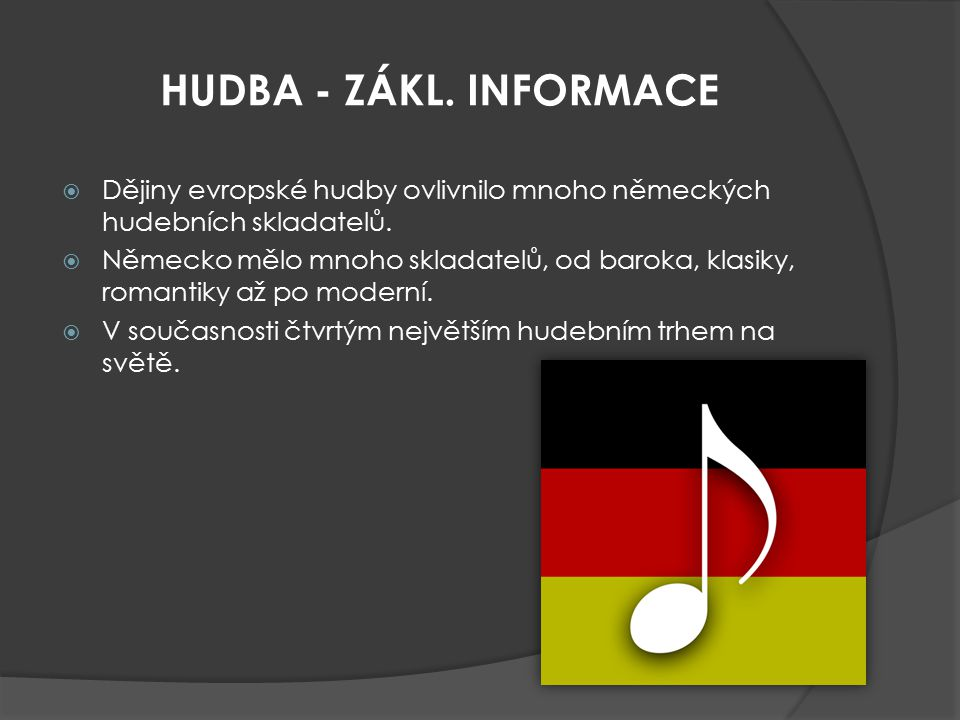 HUDBA - ZÁKL. INFORMACE Dějiny evropské hudby ovlivnilo mnoho německých hudebních skladatelů.