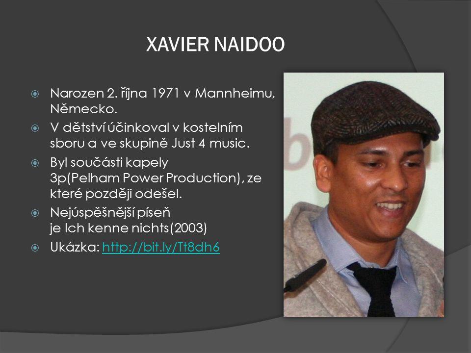 XAVIER NAIDOO Narozen 2. října 1971 v Mannheimu, Německo.