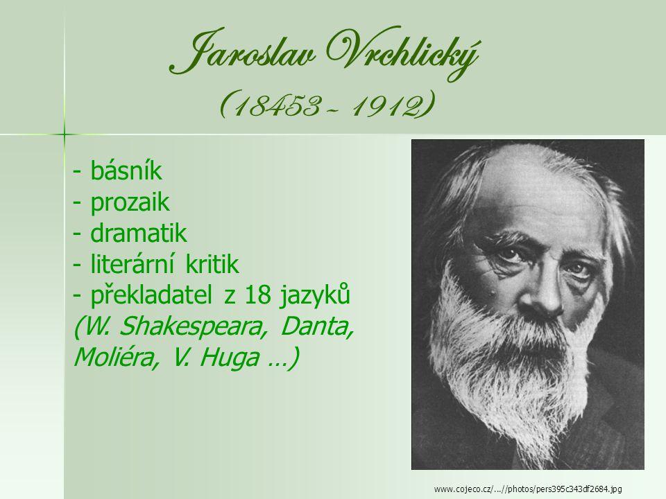 Jaroslav Vrchlický (18453 – 1912) básník prozaik dramatik