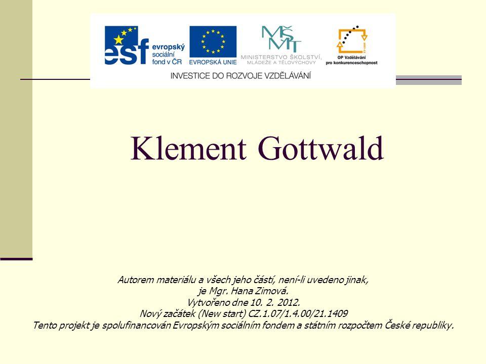 Klement Gottwald Autorem materiálu a všech jeho částí, není-li uvedeno jinak, je Mgr. Hana Zimová.