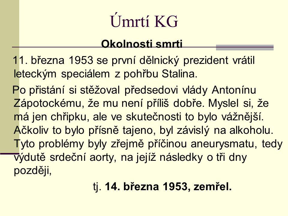 Úmrtí KG Okolnosti smrti. 11. března 1953 se první dělnický prezident vrátil leteckým speciálem z pohřbu Stalina.