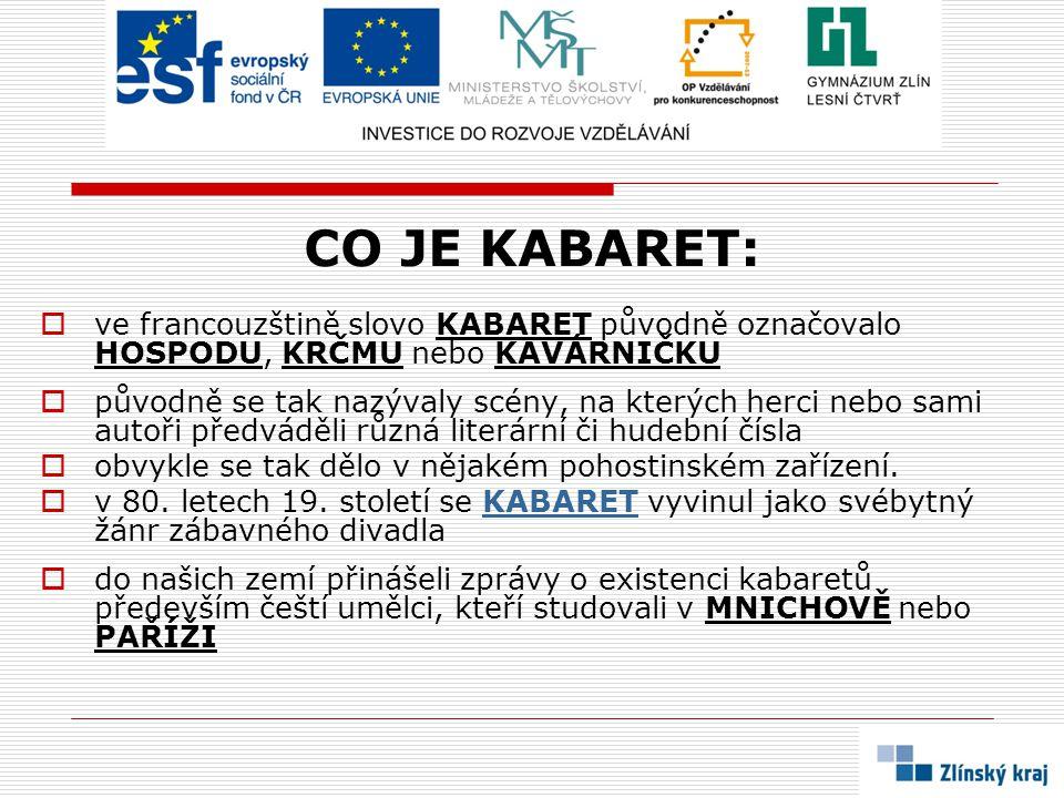 CO JE KABARET: ve francouzštině slovo KABARET původně označovalo HOSPODU, KRČMU nebo KAVÁRNIČKU.