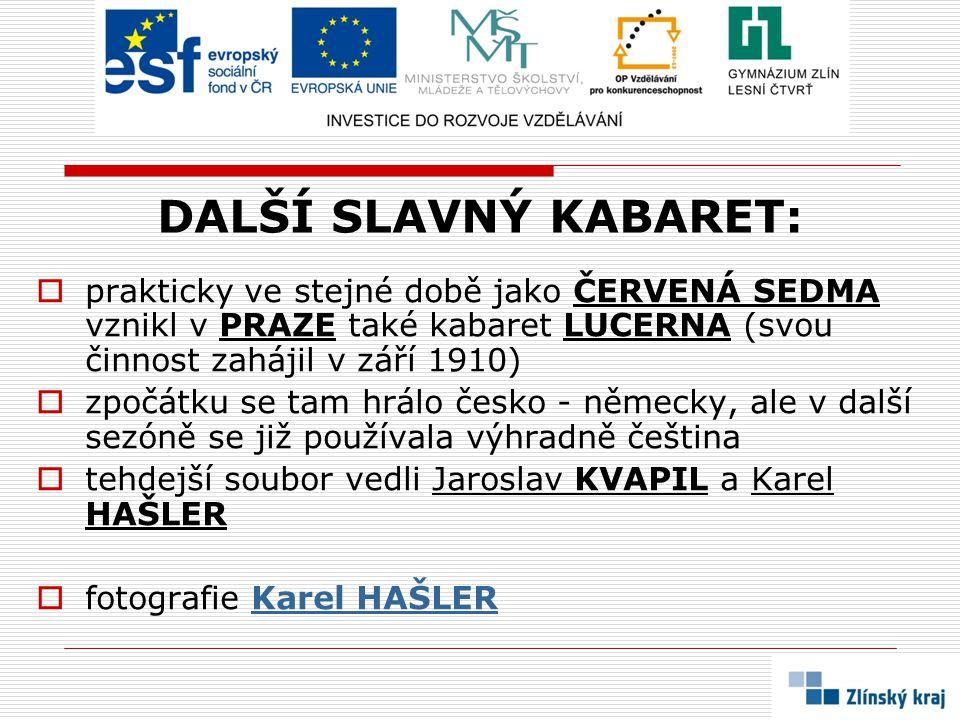 DALŠÍ SLAVNÝ KABARET: prakticky ve stejné době jako ČERVENÁ SEDMA vznikl v PRAZE také kabaret LUCERNA (svou činnost zahájil v září 1910)