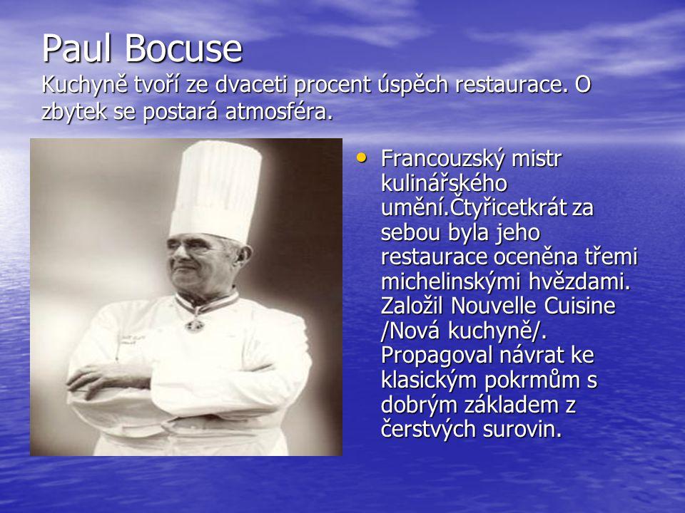 Paul Bocuse Kuchyně tvoří ze dvaceti procent úspěch restaurace