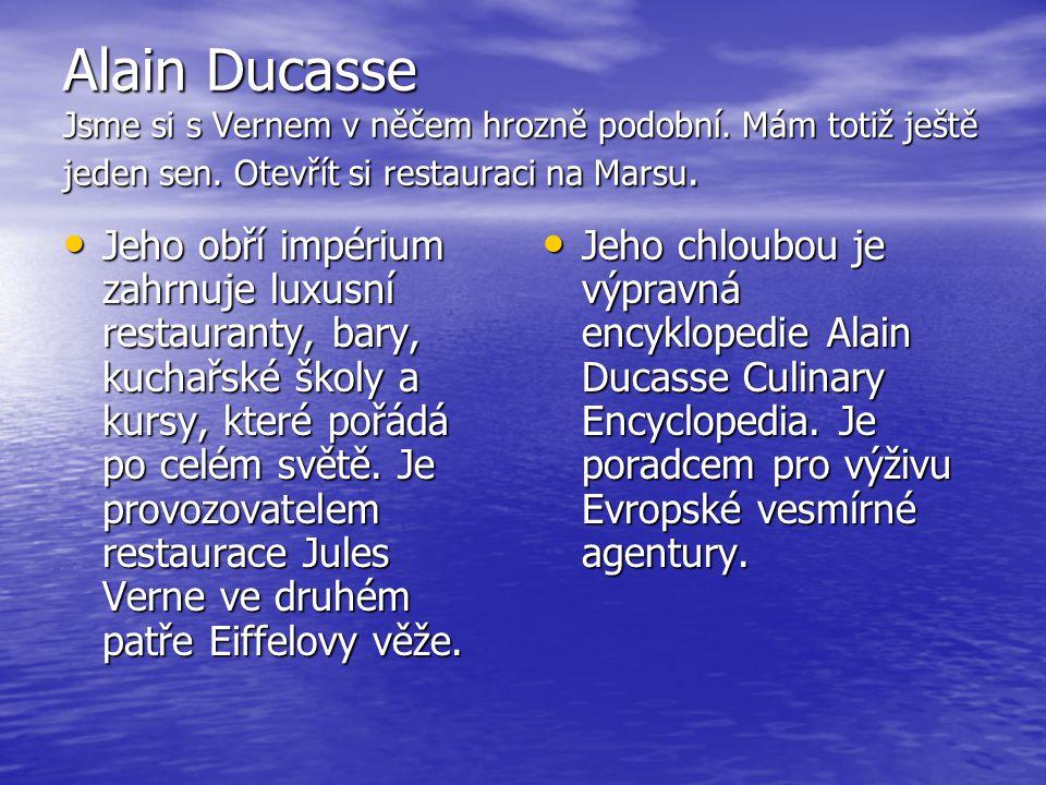 Alain Ducasse Jsme si s Vernem v něčem hrozně podobní
