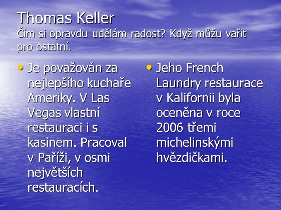 Thomas Keller Čím si opravdu udělám radost Když můžu vařit pro ostatní.