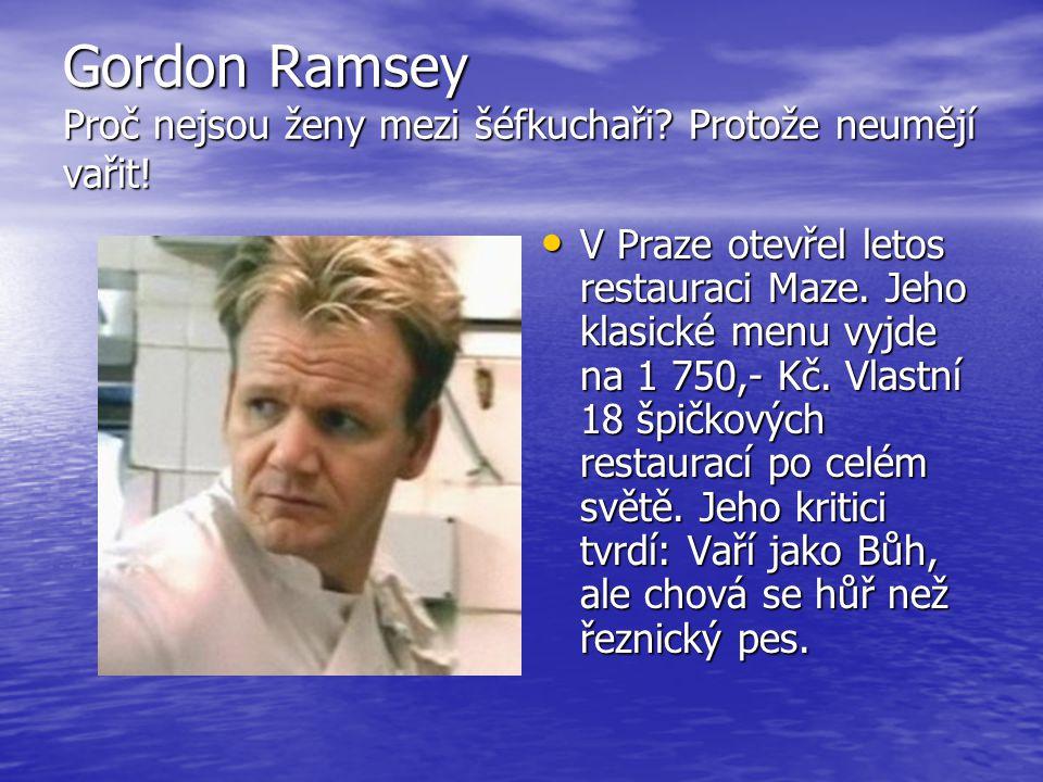 Gordon Ramsey Proč nejsou ženy mezi šéfkuchaři Protože neumějí vařit!