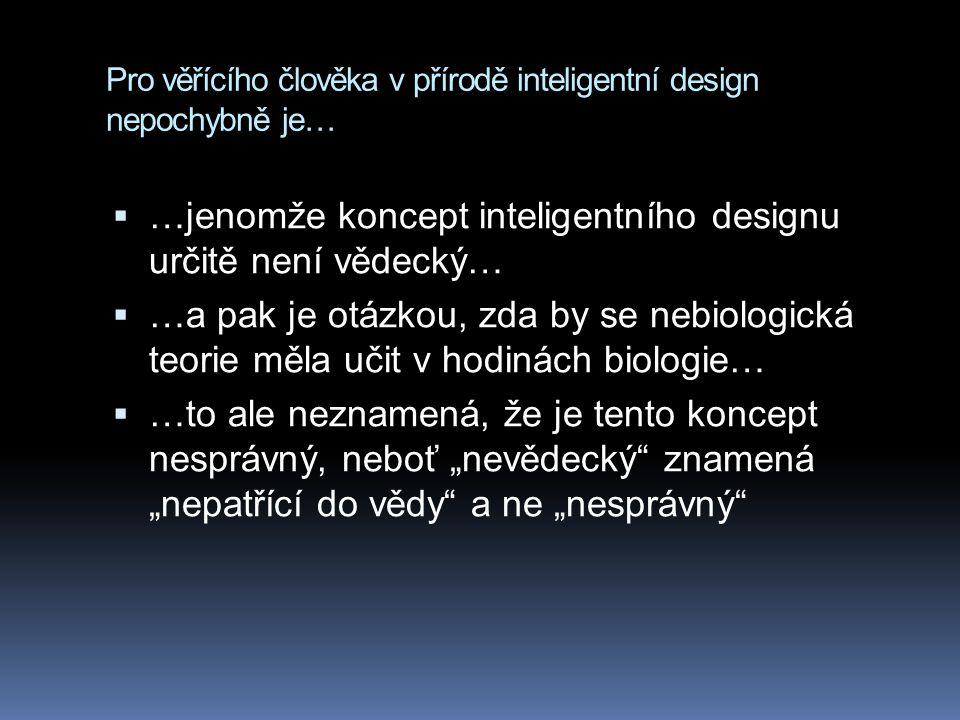Pro věřícího člověka v přírodě inteligentní design nepochybně je…
