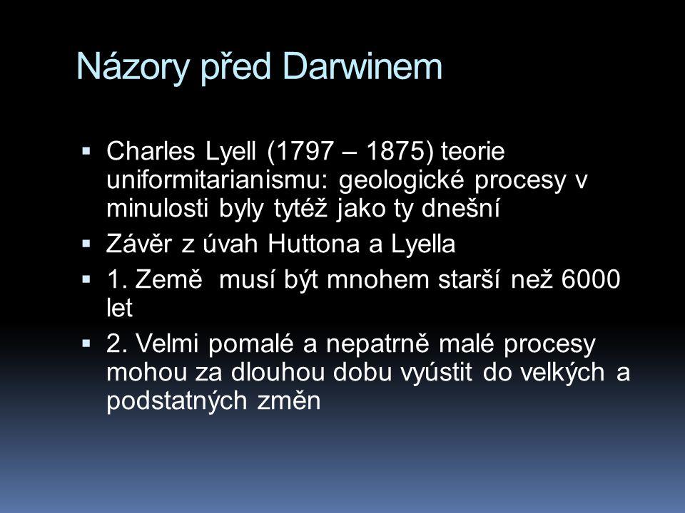 Názory před Darwinem Charles Lyell (1797 – 1875) teorie uniformitarianismu: geologické procesy v minulosti byly tytéž jako ty dnešní.