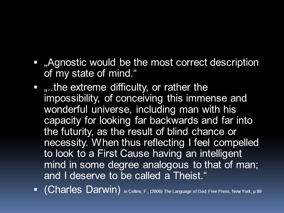 """Agnostic would be the most correct description of my state of mind."