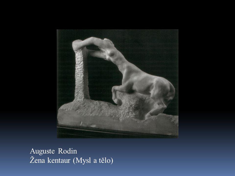 Auguste Rodin Žena kentaur (Mysl a tělo)