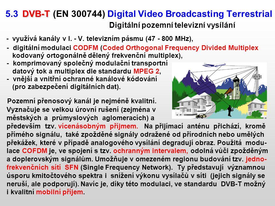 - využívá kanály v I. - V. televizním pásmu (47 - 800 MHz),