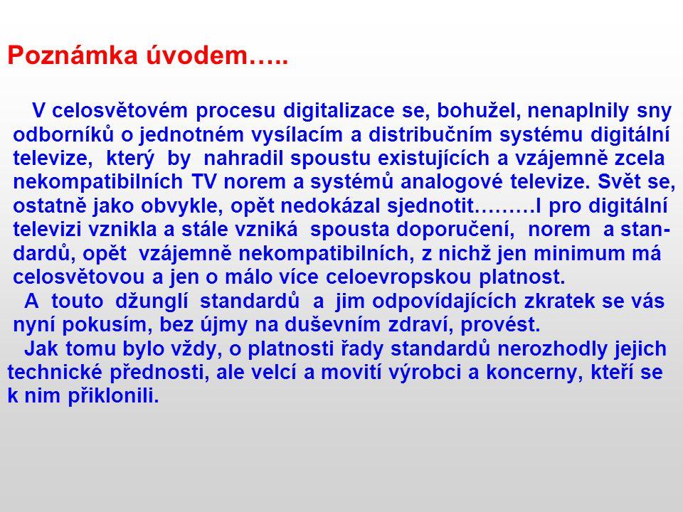 Poznámka úvodem….. V celosvětovém procesu digitalizace se, bohužel, nenaplnily sny. odborníků o jednotném vysílacím a distribučním systému digitální.