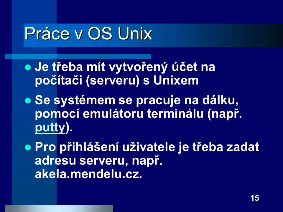 Práce v OS Unix Je třeba mít vytvořený účet na počítači (serveru) s Unixem.