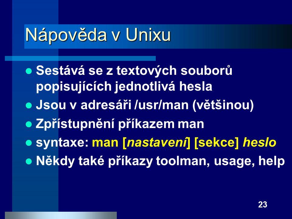 Nápověda v Unixu Sestává se z textových souborů popisujících jednotlivá hesla. Jsou v adresáři /usr/man (většinou)