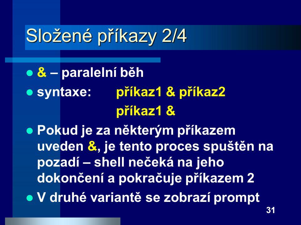 Složené příkazy 2/4 & – paralelní běh syntaxe: příkaz1 & příkaz2