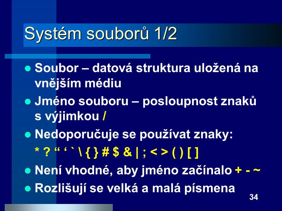 Systém souborů 1/2 Soubor – datová struktura uložená na vnějším médiu