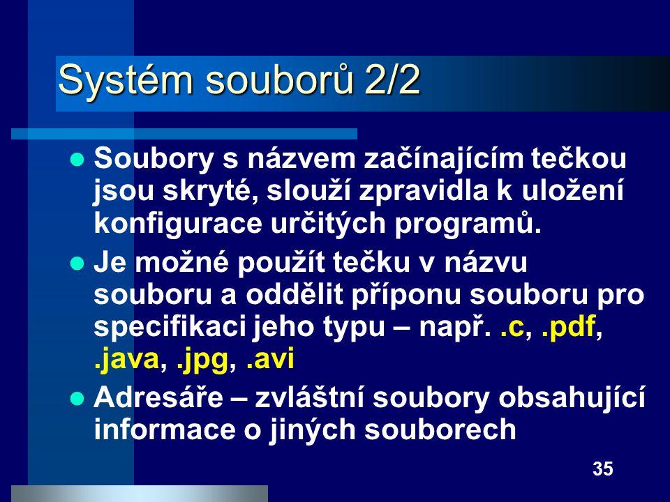 Systém souborů 2/2 Soubory s názvem začínajícím tečkou jsou skryté, slouží zpravidla k uložení konfigurace určitých programů.