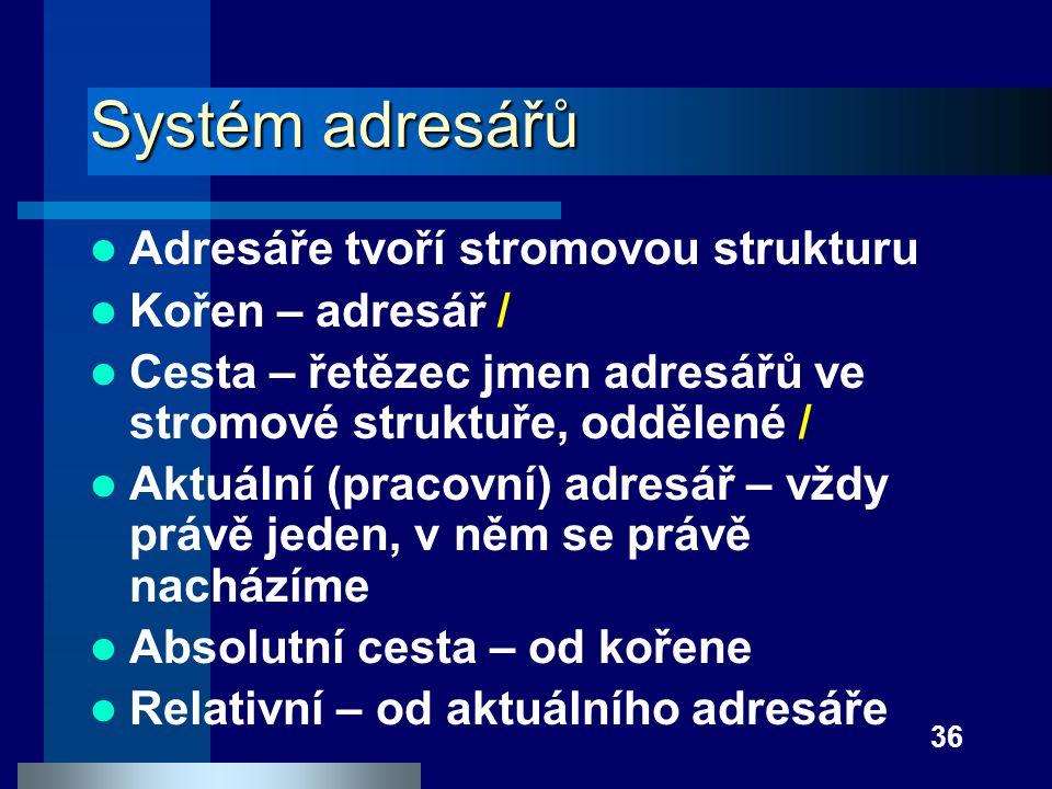 Systém adresářů Adresáře tvoří stromovou strukturu Kořen – adresář /