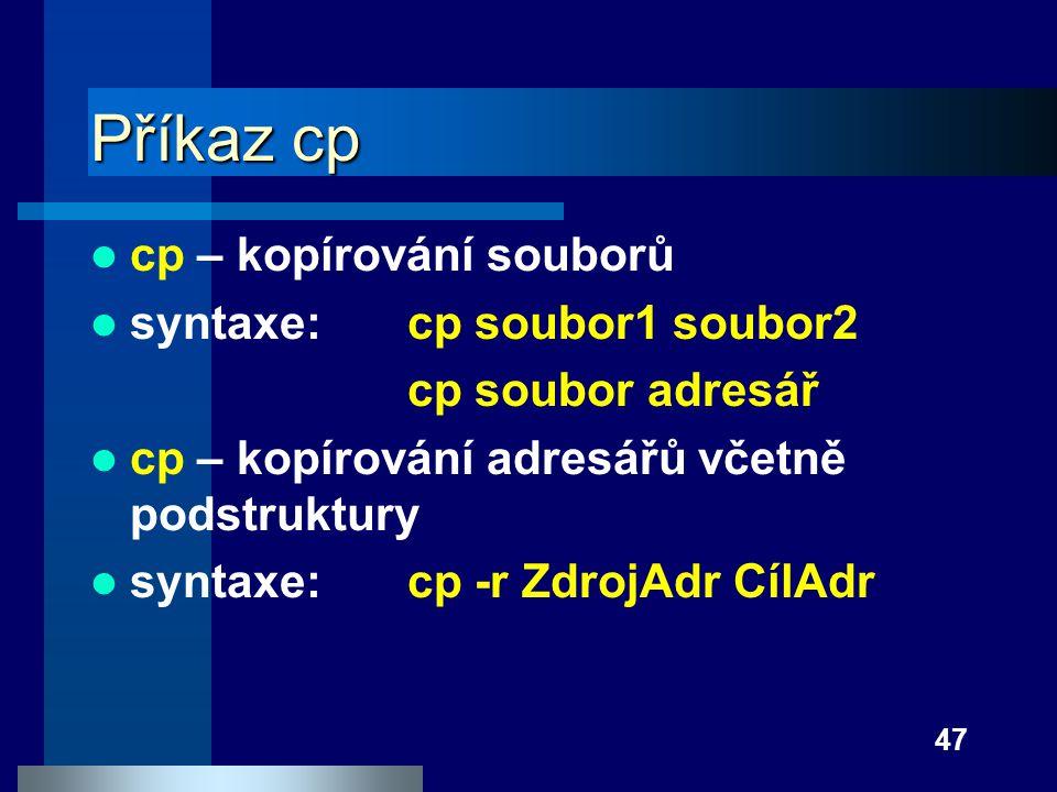 Příkaz cp cp – kopírování souborů syntaxe: cp soubor1 soubor2