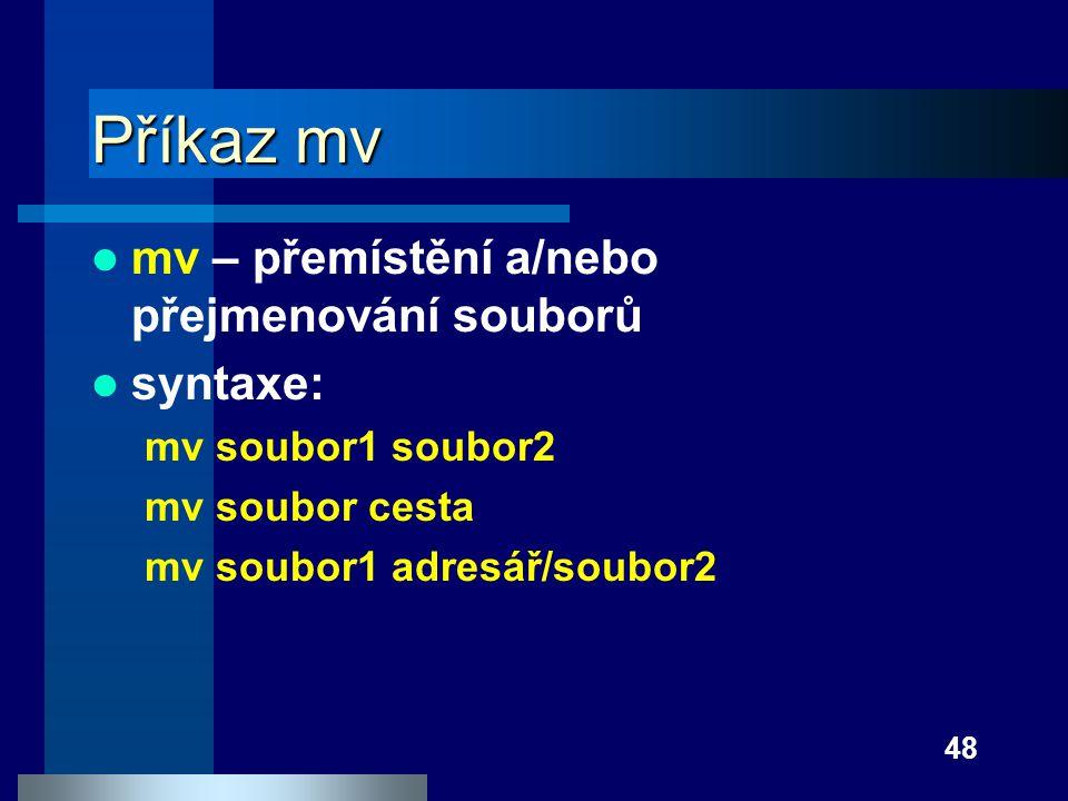 Příkaz mv mv – přemístění a/nebo přejmenování souborů syntaxe: