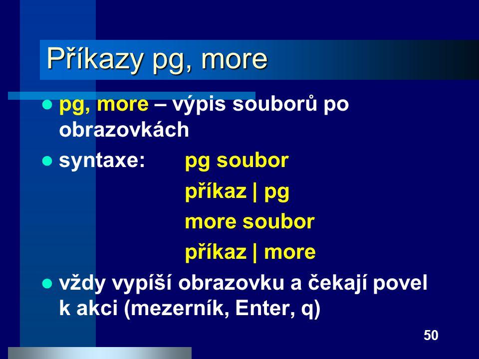 Příkazy pg, more pg, more – výpis souborů po obrazovkách