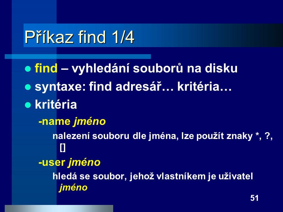 Příkaz find 1/4 find – vyhledání souborů na disku