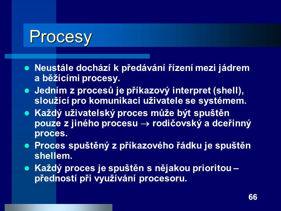 Procesy Neustále dochází k předávání řízení mezi jádrem a běžícími procesy.