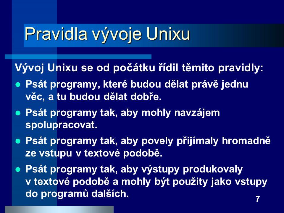 Pravidla vývoje Unixu Vývoj Unixu se od počátku řídil těmito pravidly: