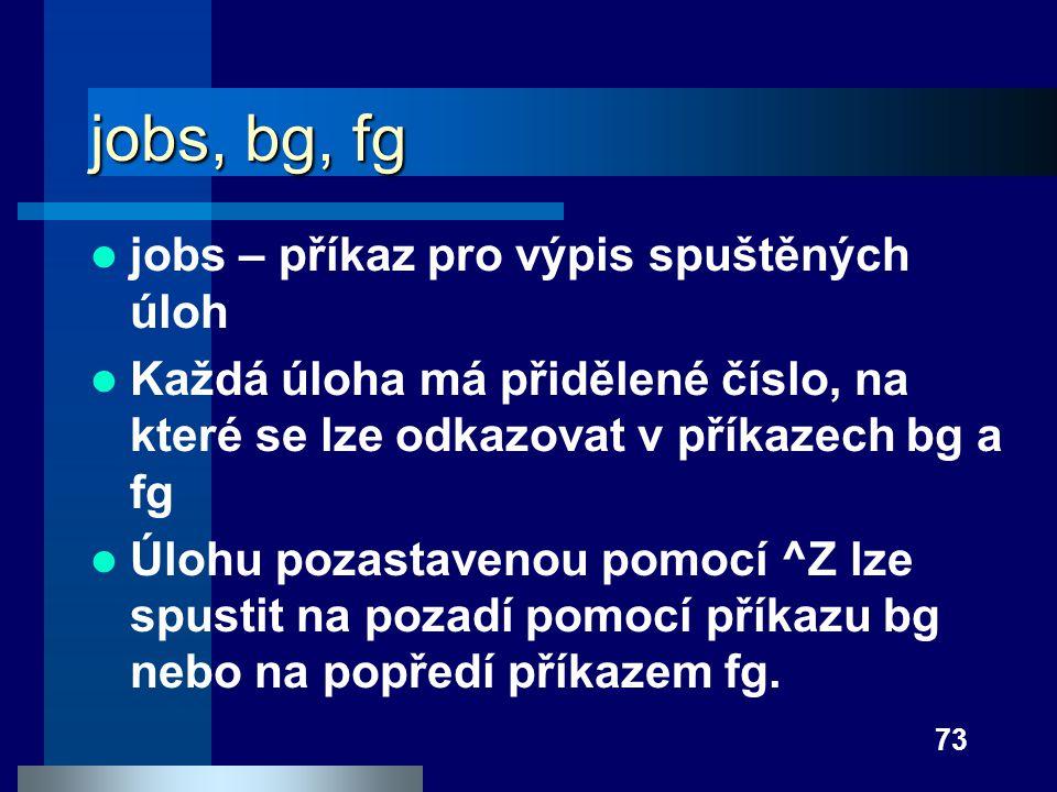 jobs, bg, fg jobs – příkaz pro výpis spuštěných úloh