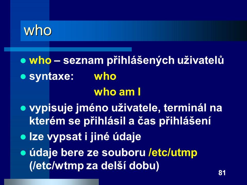 who who – seznam přihlášených uživatelů syntaxe: who who am I