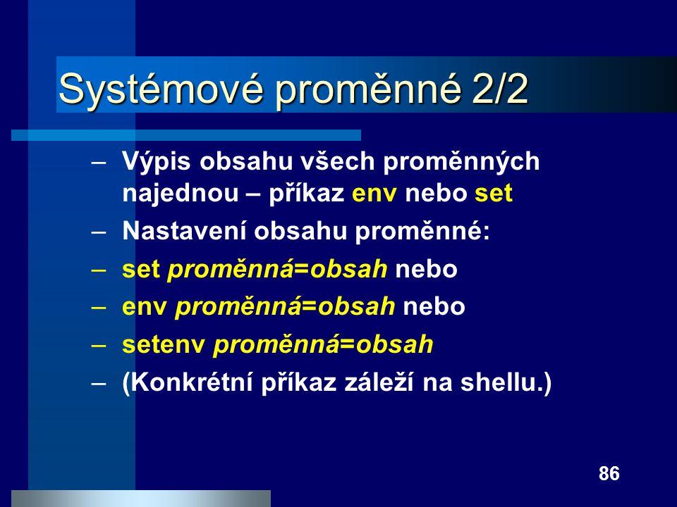 Systémové proměnné 2/2 Výpis obsahu všech proměnných najednou – příkaz env nebo set. Nastavení obsahu proměnné: