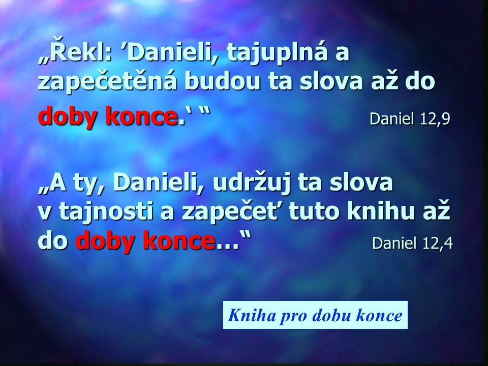 """""""Řekl: 'Danieli, tajuplná a zapečetěná budou ta slova až do doby konce"""