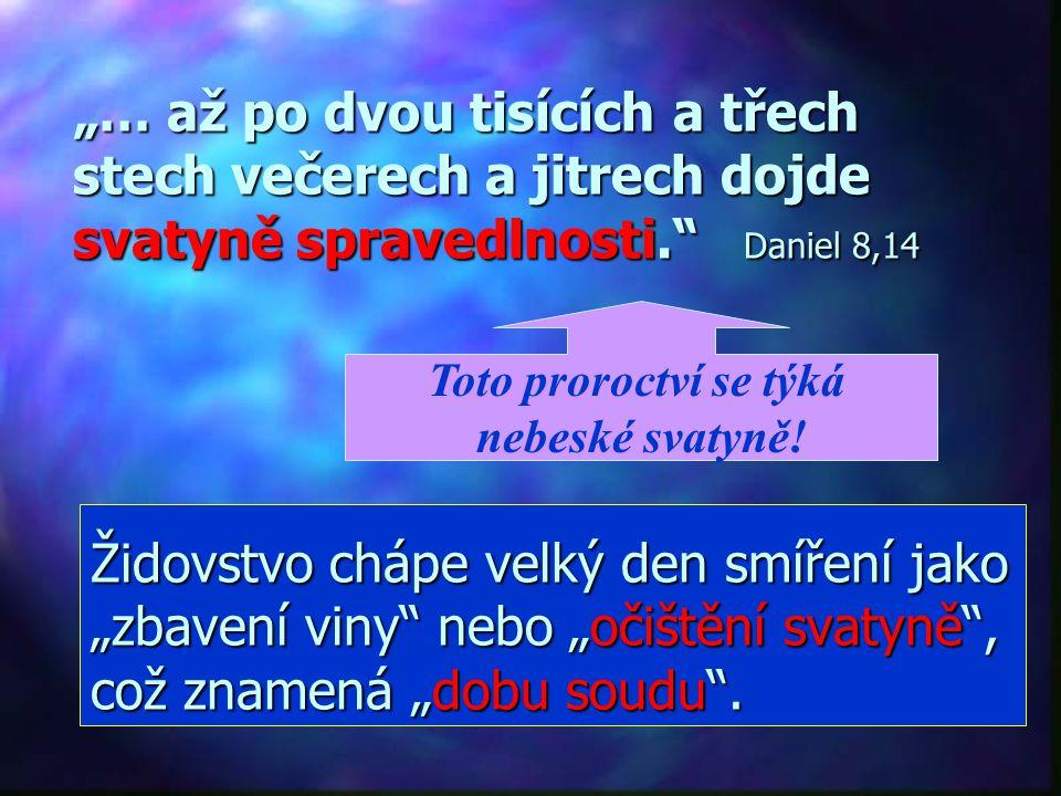 """""""… až po dvou tisících a třech stech večerech a jitrech dojde svatyně spravedlnosti. Daniel 8,14"""