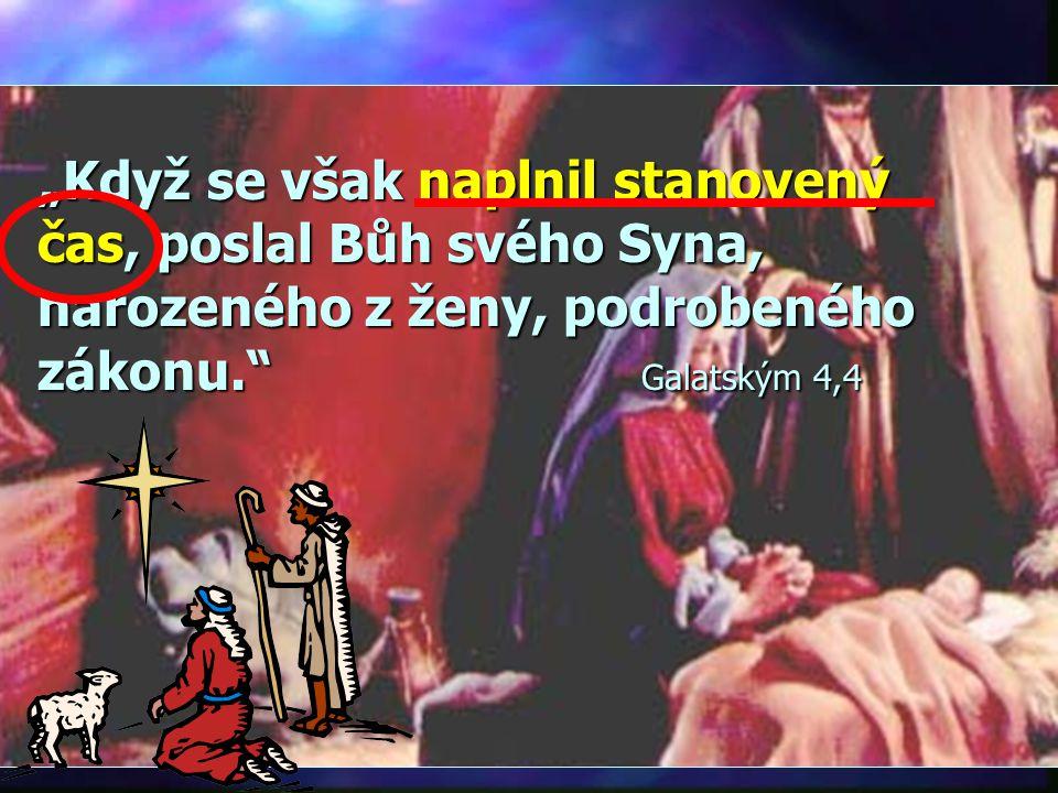 """""""Když se však naplnil stanovený čas, poslal Bůh svého Syna, narozeného z ženy, podrobeného zákonu. Galatským 4,4"""